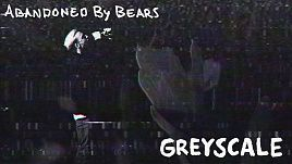 Abandoned by Bears – Greyscale