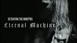 Betraying the Martyrs - Eternal Machine (Official)