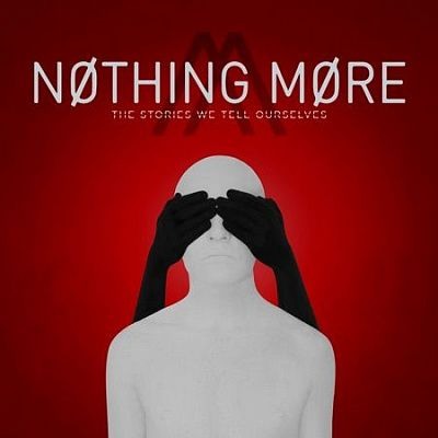 Nothing More - The Stories We Tell Ourselves